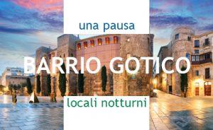 UNA PAUSA, LOCALI NOTTURNI nel Barrio Gotico