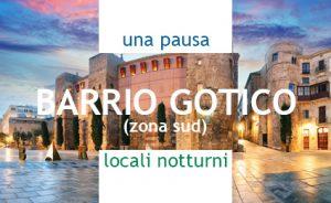 UNA PAUSA, LOCALI NOTTURNI nel Barrio Gotico (zona sud)