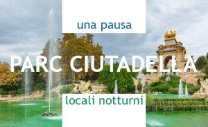 UNA PAUSA, LOCALI NOTTURNI nel Parc de la Ciutadella