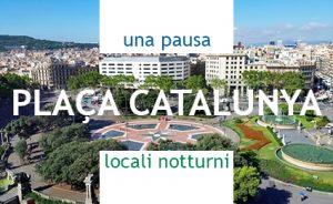UNA PAUSA, LOCALI NOTTURNI in Plaça Catalunya