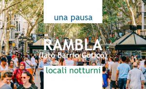 UNA PAUSA, LOCALI NOTTURNI sulla Rambla (lato Barrio Gotico)